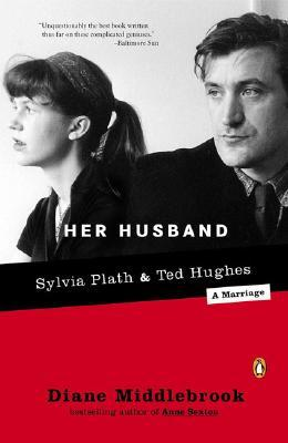 Her Husband: Ted Hughes and Sylvia Plath - A Marriage