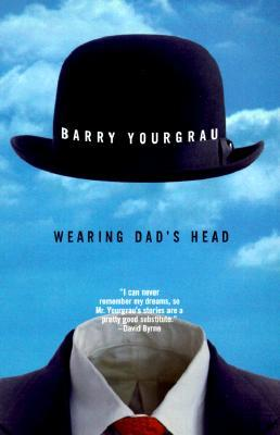 Wearing Dad's Head by Barry Yourgrau