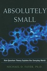 Absolutely Small by Michael D. Fayer