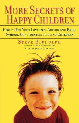 More Secrets of Happy Children by Steve Biddulph