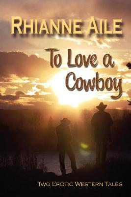 To Love a Cowboy by Rhianne Aile