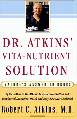 Dr. Atkins' Vita-Nutrient Solution: Nature's Answer to Drugs
