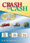 Crash to Cash: To Win Financial Security Get Ready for Your Next Accident Now