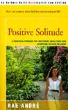 Positive Solitude: A Practical Program for Mastering Loneliness and Achieving Self-Fulfillment