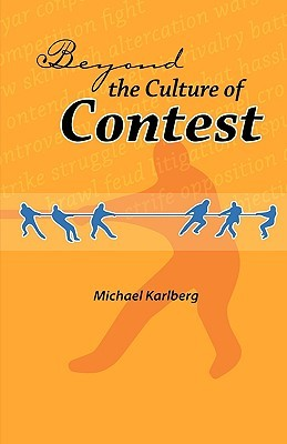 Beyond the Culture of Contest by Michael Robert Karlberg