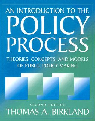An Introduction to the Policy Process by Thomas A. Birkland
