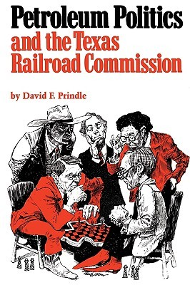 Petroleum Politics and the Texas Railroad Commission by David F. Prindle