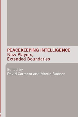 Peacekeeping Intelligence: New Players, Extended Boundaries