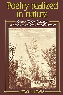 Poetry Realized in Nature: Samuel Taylor Coleridge and Early Nineteenth-Century Science