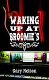 Waking Up at Broomie's