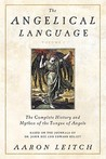 The Angelical Language, Volume I: The Complete History and Mythos of the Tongue of Angels