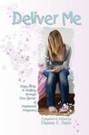 Deliver Me: Hope, Help, & Healing Through True Stories of Unplanned Pregnancy