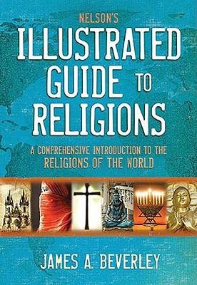 Nelson's Illustrated Guide to Religions by James A. Beverley