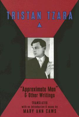 Approximate Man and Other Writings by Tristan Tzara