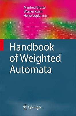 Handbook Of Weighted Automata by Manfred Droste