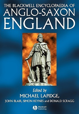 The Blackwell Encyclopaedia of Anglo-Saxon England by Lapidge