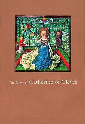 The Hours of Catherine of Cleves by John Plummer