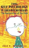 Using Self Psychology in Child Psychotherapy: The Restoration of the Child