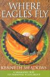 Where Eagles Fly: A Shamanic Way to Personal Fulfilment