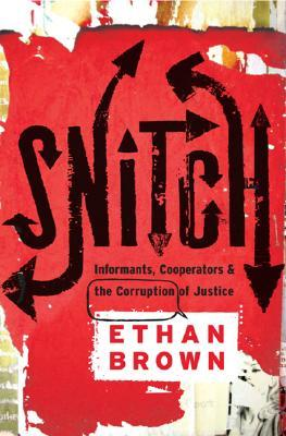 Snitch: Informants, Cooperators & the Corruption of Justice