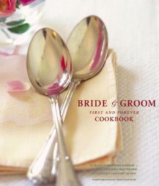 The Bride & Groom First and Forever Cookbook by Sara Corpening Whiteford