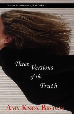 Three Versions of the Truth by Amy Knox Brown