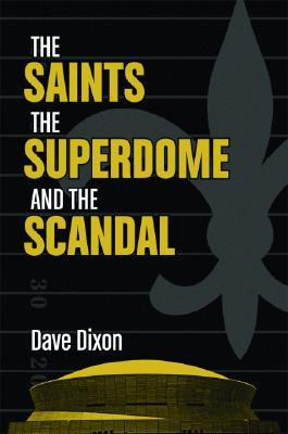 The Saints, the Superdome, and the Scandal Dave Dixon