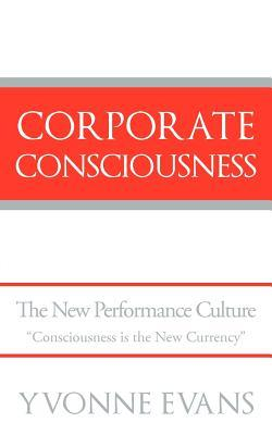Corporate Consciousness: The New Performance Culture Consciousness Is the New Currency