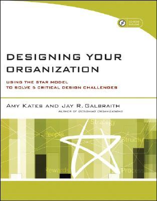 Designing Your Organization: Using the Star Model to Solve 5 Critical Design Challenges [With CDROM]