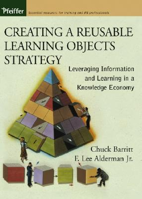 Creating a Reusable Learning Objects Strategy: Leveraging Information and Learning in a Knowledge Economy