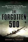 The Forgotten 500: The Untold Story of the Men Who Risked All for the GreatestRescue Mission of World War II