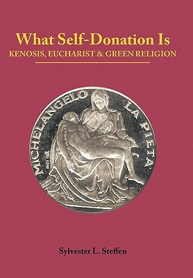 What Self-Donation Is: Kenosis, Eucharist and Green Religion - Book Two of the Justified Living Trilogy
