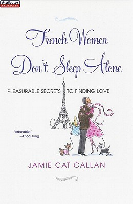 French Women Don't Sleep Alone: Pleasurable Secrets to Finding Love