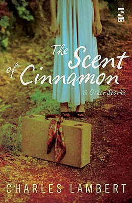 The Scent of Cinnamon (Salt Modern Fiction S.) Charles Lambert