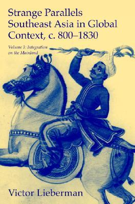 Strange Parallels: Southeast Asia in Global Context, c. 800-1830