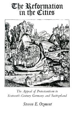 The Reformation in the Cities by Steven E. Ozment