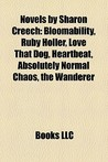 Novels by Sharon Creech: Bloomability, Ruby Holler, Love That Dog, Heartbeat, Absolutely Normal Chaos, the Wanderer