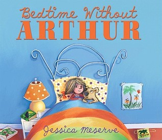 Bedtime Without Arthur by Jessica Meserve