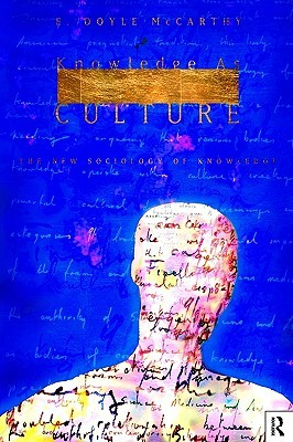 Knowledge as Culture: The New Sociology of Knowledge
