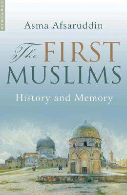 The First Muslims by Asma Afsaruddin