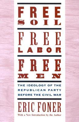 Free Soil, Free Labor, Free Men by Eric Foner