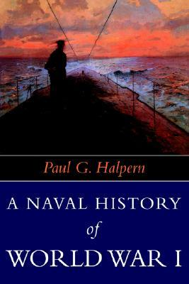 A Naval History Of World War 1 by Paul G. Halpern