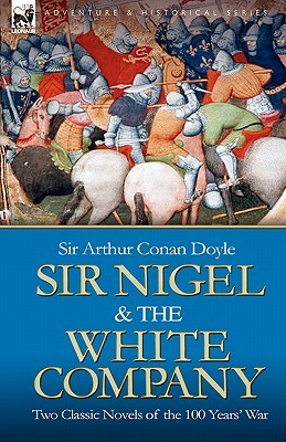 Find Sir Nigel & the White Company: Two Classic Novels of the 100 Years' War PDF by Arthur Conan Doyle