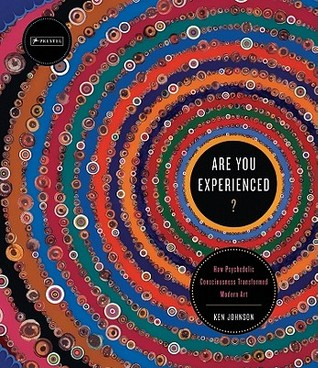 Are You Experienced?: How Psychedelic Consciousness Transformed Modern Art