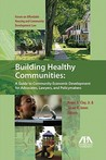 Building Healthy Communities: A Guide To Community Economic Development For Advocates, Lawyers And Policymakers