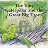 The Tiny Caterpillar and the Great Big Tree by Kelly Moran