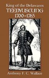 King of the Delawares: Teedyuscung, 1700-1763 (Iroquois & Their Neighbors)