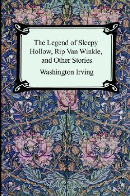 The Legend of Sleepy Hollow, Rip Van Winkle and Other Stories by Washington Irving