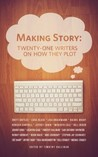 Making Story: Twenty-One Writers On How They Plot