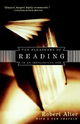 The Pleasures of Reading in an Ideological Age by Robert Alter